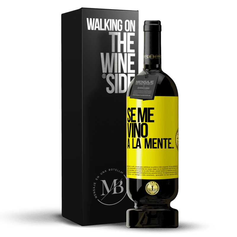 29,95 € Free Shipping | Red Wine Premium Edition MBS® Reserva Se me VINO a la mente… Yellow Label. Customizable label Reserva 12 Months Harvest 2013 Tempranillo