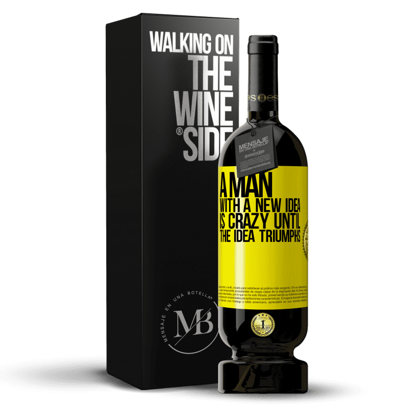 29,95 € Free Shipping   Red Wine Premium Edition MBS® Reserva A man with a new idea is crazy until the idea triumphs Yellow Label. Customizable label Reserva 12 Months Harvest 2013 Tempranillo