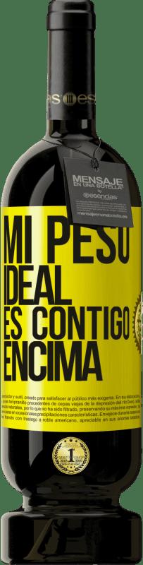 29,95 € Envío gratis | Vino Tinto Edición Premium MBS® Reserva Mi peso ideal es contigo encima Etiqueta Amarilla. Etiqueta personalizable Reserva 12 Meses Cosecha 2013 Tempranillo