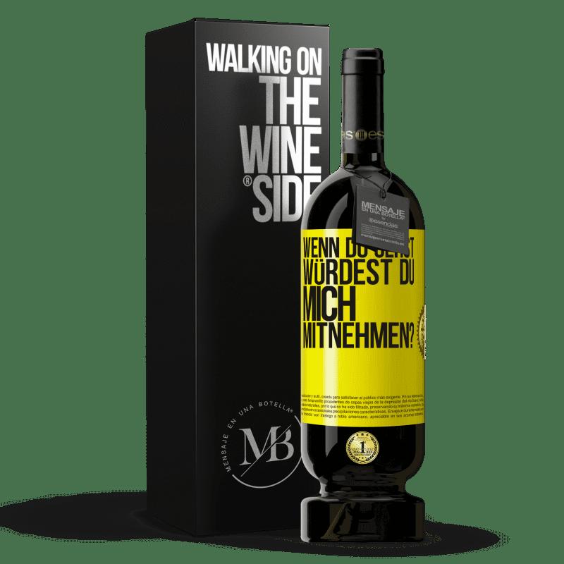 29,95 € Kostenloser Versand   Rotwein Premium Edition MBS® Reserva wenn du gehst, würdest du mich mitnehmen? Gelbes Etikett. Anpassbares Etikett Reserva 12 Monate Ernte 2013 Tempranillo