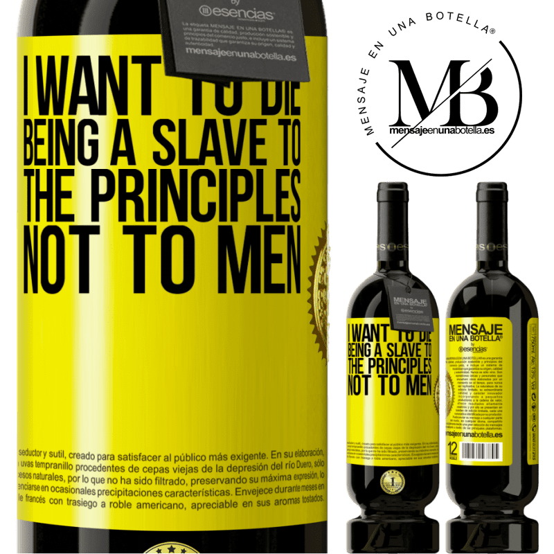 29,95 € Free Shipping | Red Wine Premium Edition MBS® Reserva I want to die being a slave to the principles, not to men Yellow Label. Customizable label Reserva 12 Months Harvest 2013 Tempranillo