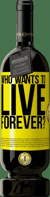 19,95 € | Red Wine Premium Edition RED MBS who wants to live forever? Yellow Label. Customized label I.G.P. Vino de la Tierra de Castilla y León Aging in oak barrels 12 Months Spain Tempranillo