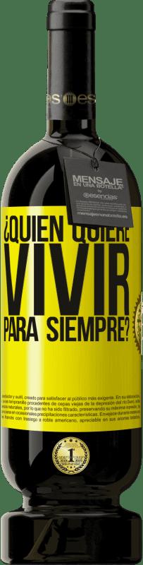 29,95 € Envío gratis | Vino Tinto Edición Premium MBS® Reserva ¿Quién quiere vivir para siempre? Etiqueta Amarilla. Etiqueta personalizable Reserva 12 Meses Cosecha 2013 Tempranillo