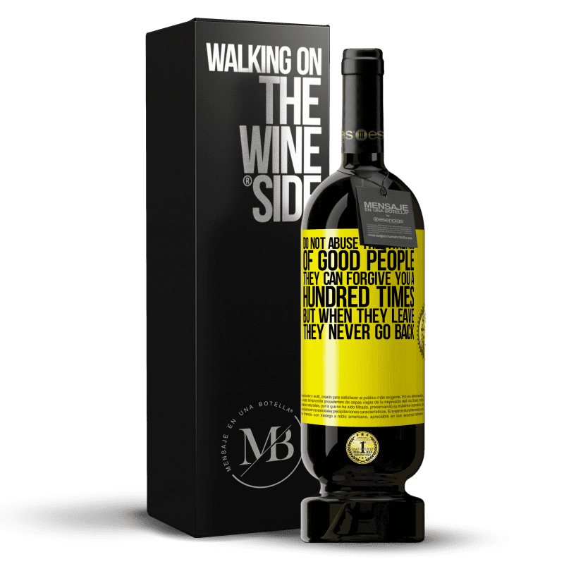 29,95 € Free Shipping | Red Wine Premium Edition MBS® Reserva Do not abuse the patience of good people. They can forgive you a hundred times, but when they leave, they never go back Yellow Label. Customizable label Reserva 12 Months Harvest 2013 Tempranillo