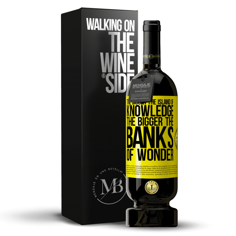 29,95 € Free Shipping | Red Wine Premium Edition MBS® Reserva The bigger the island of knowledge, the bigger the banks of wonder Yellow Label. Customizable label Reserva 12 Months Harvest 2013 Tempranillo