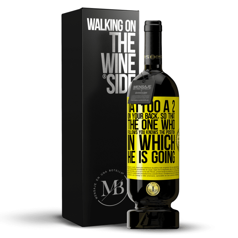 29,95 € Free Shipping | Red Wine Premium Edition MBS® Reserva Tattoo a 2 on your back, so that the one who follows you knows the position in which he is going Yellow Label. Customizable label Reserva 12 Months Harvest 2013 Tempranillo