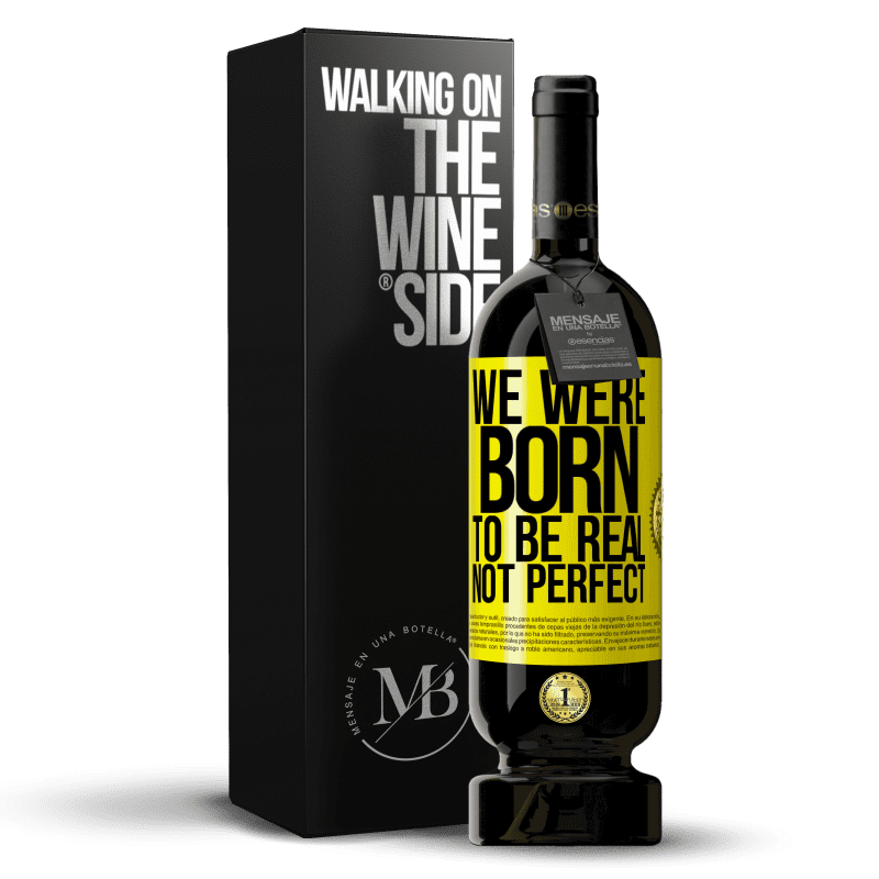 29,95 € Free Shipping | Red Wine Premium Edition MBS® Reserva We were born to be real, not perfect Yellow Label. Customizable label Reserva 12 Months Harvest 2013 Tempranillo