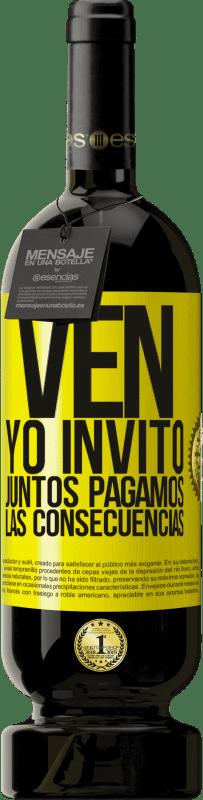 29,95 € Envío gratis | Vino Tinto Edición Premium MBS® Reserva Ven, yo invito, juntos pagamos las consecuencias Etiqueta Amarilla. Etiqueta personalizable Reserva 12 Meses Cosecha 2013 Tempranillo