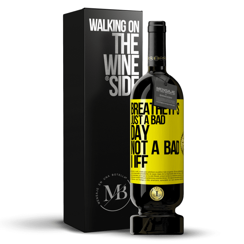 29,95 € Free Shipping | Red Wine Premium Edition MBS® Reserva Breathe, it's just a bad day, not a bad life Yellow Label. Customizable label Reserva 12 Months Harvest 2013 Tempranillo