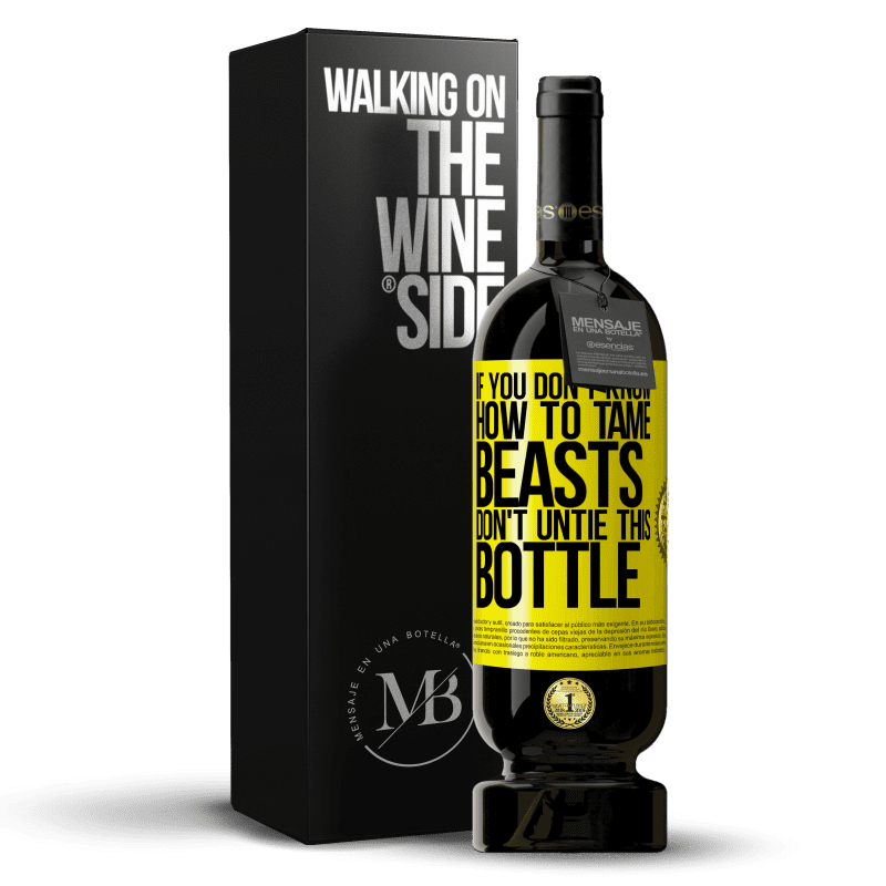 29,95 € Free Shipping   Red Wine Premium Edition MBS® Reserva If you don't know how to tame beasts don't untie this bottle Yellow Label. Customizable label Reserva 12 Months Harvest 2013 Tempranillo