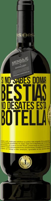 29,95 € Envío gratis | Vino Tinto Edición Premium MBS® Reserva Si no sabes domar bestias no desates esta botella Etiqueta Amarilla. Etiqueta personalizable Reserva 12 Meses Cosecha 2013 Tempranillo