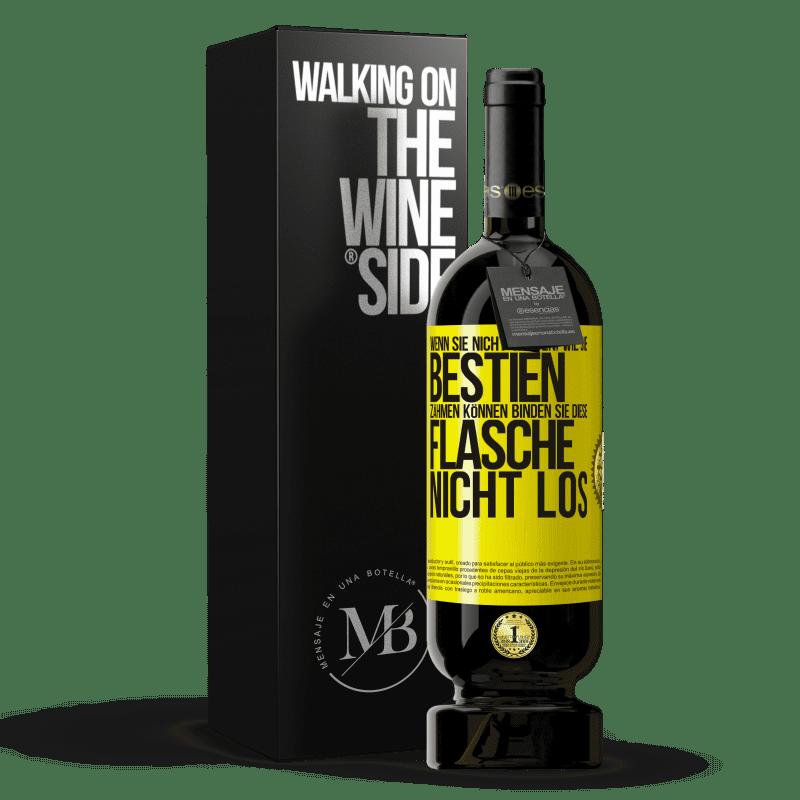29,95 € Kostenloser Versand   Rotwein Premium Edition MBS® Reserva Wenn Sie nicht wissen, wie Sie Bestien zähmen können, binden Sie diese Flasche nicht los Gelbes Etikett. Anpassbares Etikett Reserva 12 Monate Ernte 2013 Tempranillo