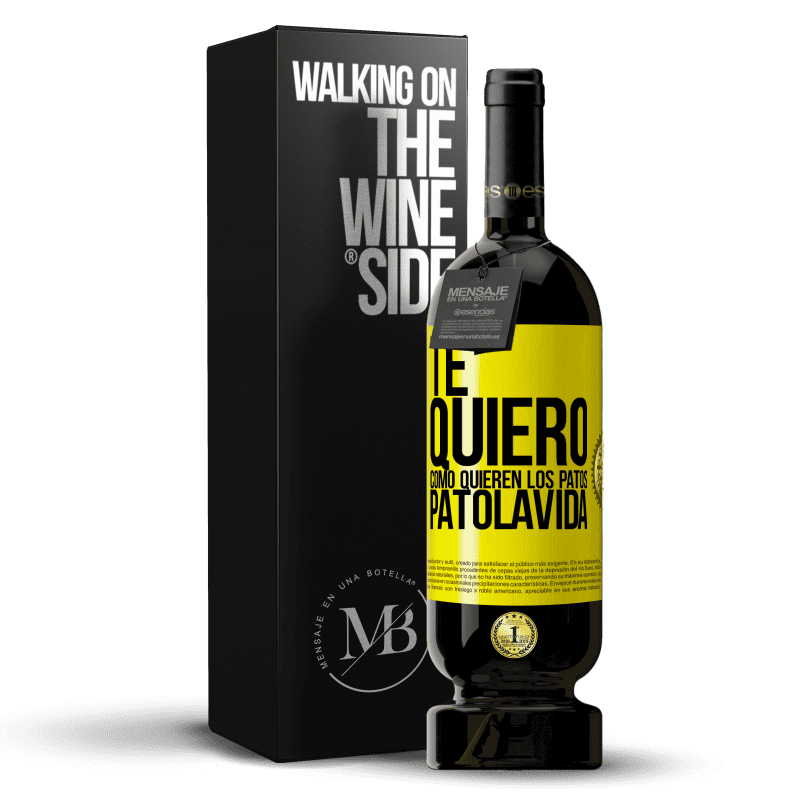 29,95 € Free Shipping | Red Wine Premium Edition MBS® Reserva TE QUIERO, como quieren los patos. PATOLAVIDA Yellow Label. Customizable label Reserva 12 Months Harvest 2013 Tempranillo