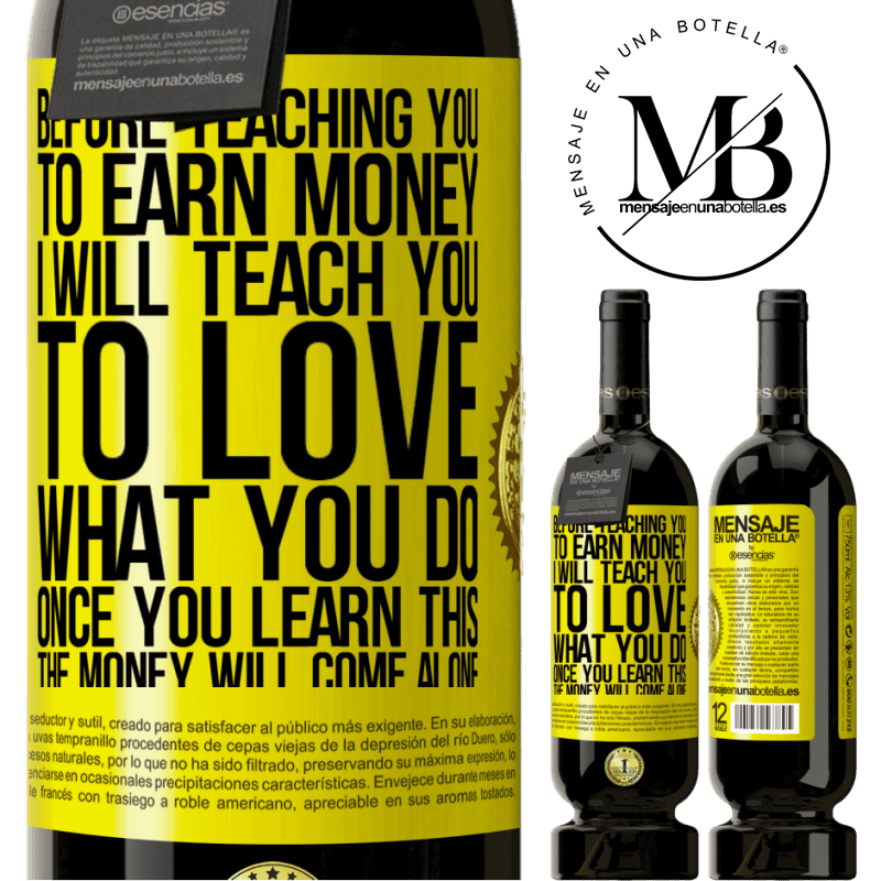 29,95 € Free Shipping | Red Wine Premium Edition MBS® Reserva Before teaching you to earn money, I will teach you to love what you do. Once you learn this, the money will come alone Yellow Label. Customizable label Reserva 12 Months Harvest 2013 Tempranillo