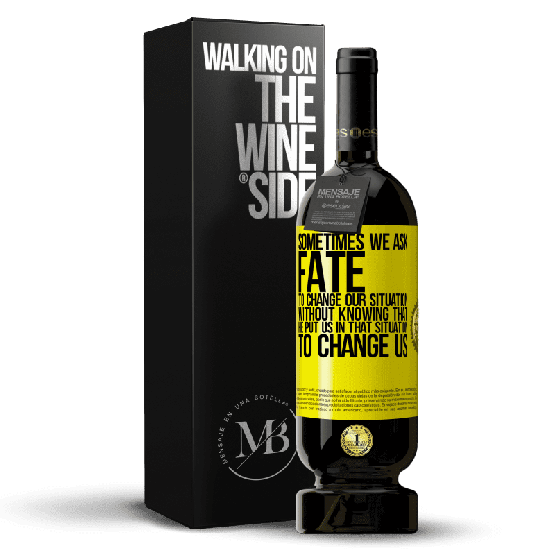29,95 € Free Shipping | Red Wine Premium Edition MBS® Reserva Sometimes we ask fate to change our situation without knowing that he put us in that situation, to change us Yellow Label. Customizable label Reserva 12 Months Harvest 2013 Tempranillo