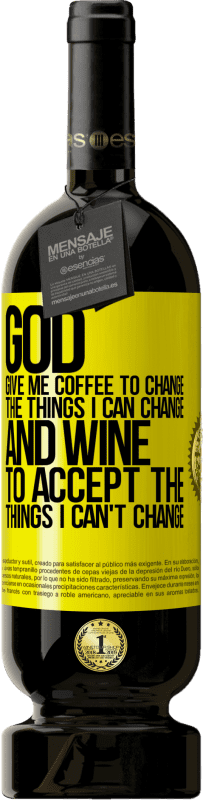 19,95 € | Red Wine Premium Edition RED MBS God, give me coffee to change the things I can change, and he came to accept the things I can't change Yellow Label. Customized label I.G.P. Vino de la Tierra de Castilla y León Aging in oak barrels 12 Months Harvest 2016 Spain Tempranillo