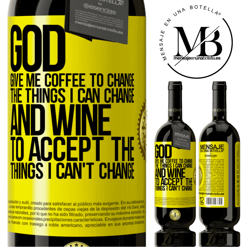 29,95 € Free Shipping   Red Wine Premium Edition MBS® Reserva God, give me coffee to change the things I can change, and he came to accept the things I can't change Yellow Label. Customizable label Reserva 12 Months Harvest 2013 Tempranillo