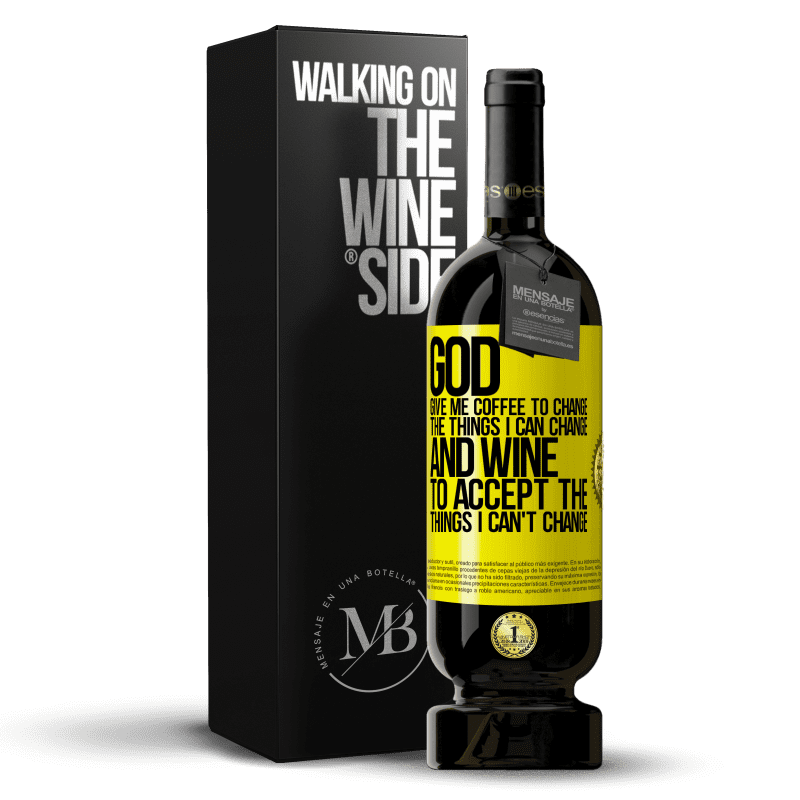 29,95 € Free Shipping | Red Wine Premium Edition MBS® Reserva God, give me coffee to change the things I can change, and he came to accept the things I can't change Yellow Label. Customizable label Reserva 12 Months Harvest 2013 Tempranillo