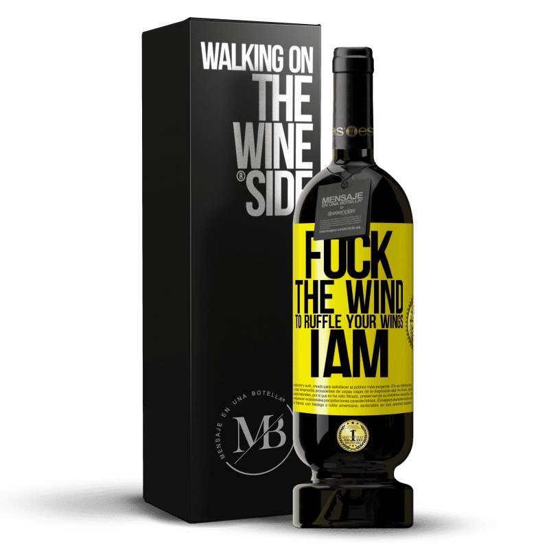 29,95 € Free Shipping | Red Wine Premium Edition MBS® Reserva Fuck the wind, to ruffle your wings, I am Yellow Label. Customizable label Reserva 12 Months Harvest 2013 Tempranillo