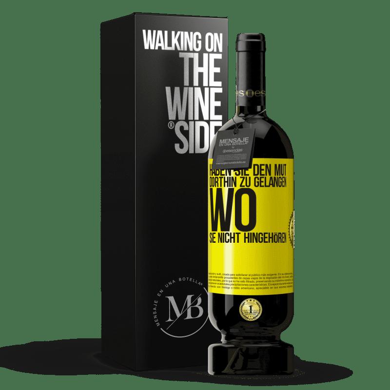 29,95 € Kostenloser Versand   Rotwein Premium Edition MBS® Reserva Haben Sie den Mut, dorthin zu gelangen, wo Sie nicht hingehören Gelbes Etikett. Anpassbares Etikett Reserva 12 Monate Ernte 2013 Tempranillo