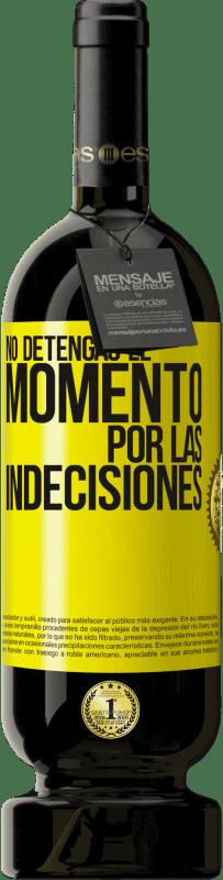 29,95 € Envío gratis | Vino Tinto Edición Premium MBS® Reserva No detengas el momento por las indecisiones Etiqueta Amarilla. Etiqueta personalizable Reserva 12 Meses Cosecha 2013 Tempranillo