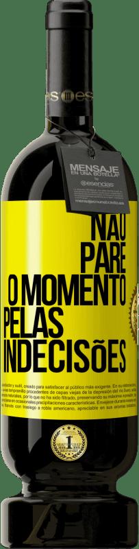 29,95 € Envio grátis | Vinho tinto Edição Premium MBS® Reserva Não pare o momento pelas indecisões Etiqueta Amarela. Etiqueta personalizável Reserva 12 Meses Colheita 2013 Tempranillo