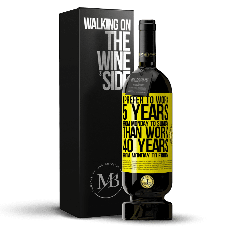 29,95 € Free Shipping | Red Wine Premium Edition MBS® Reserva I prefer to work 5 years from Monday to Sunday, than work 40 years from Monday to Friday Yellow Label. Customizable label Reserva 12 Months Harvest 2013 Tempranillo