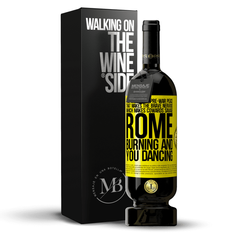 29,95 € Free Shipping | Red Wine Premium Edition MBS® Reserva You have that pre-war peace that makes the brave nervous, which makes cowards savage. Rome burning and you dancing Yellow Label. Customizable label Reserva 12 Months Harvest 2013 Tempranillo