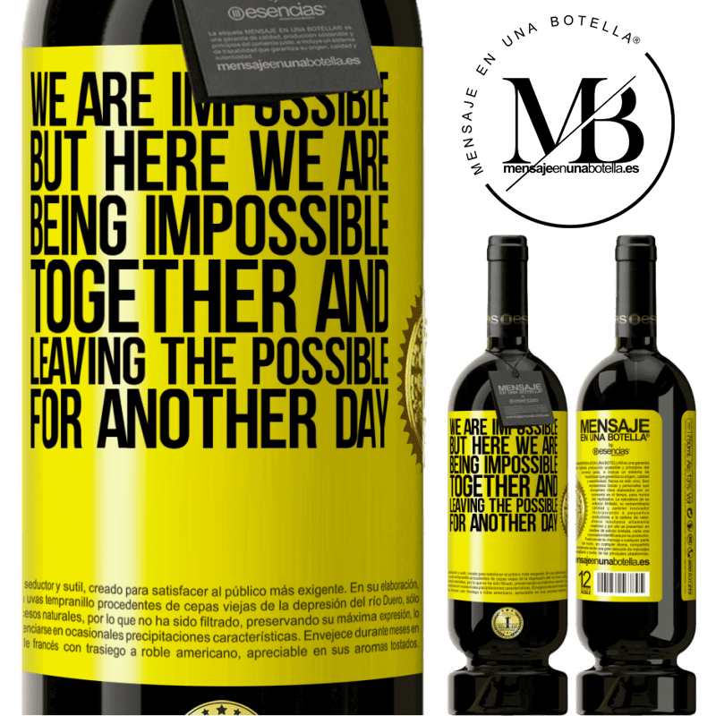 29,95 € Free Shipping | Red Wine Premium Edition MBS® Reserva We are impossible, but here we are, being impossible together and leaving the possible for another day Yellow Label. Customizable label Reserva 12 Months Harvest 2013 Tempranillo