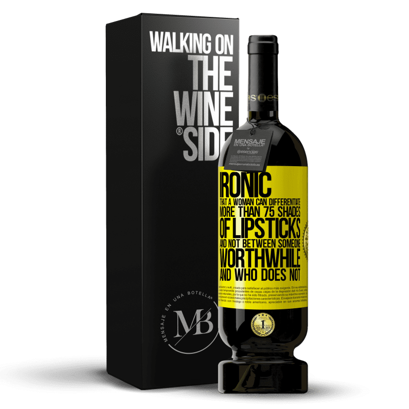 29,95 € Free Shipping | Red Wine Premium Edition MBS® Reserva Ironic. That a woman can differentiate more than 75 shades of lipsticks and not between someone worthwhile and who does not Yellow Label. Customizable label Reserva 12 Months Harvest 2013 Tempranillo