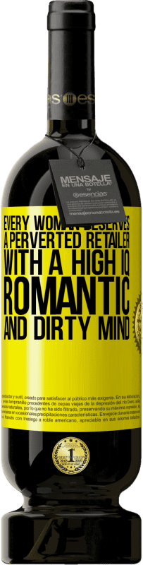 29,95 € | Red Wine Premium Edition MBS Reserva Every woman deserves a perverted retailer with a high IQ, romantic and dirty mind Yellow Label. Customizable label I.G.P. Vino de la Tierra de Castilla y León Aging in oak barrels 12 Months Harvest 2013 Spain Tempranillo