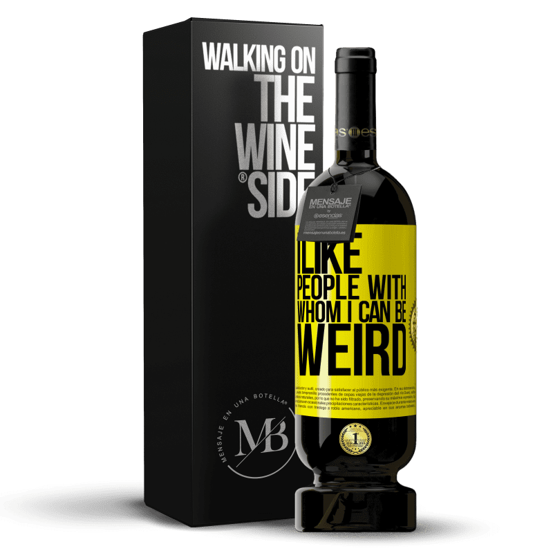 29,95 € Free Shipping | Red Wine Premium Edition MBS® Reserva I like people with whom I can be weird Yellow Label. Customizable label Reserva 12 Months Harvest 2013 Tempranillo