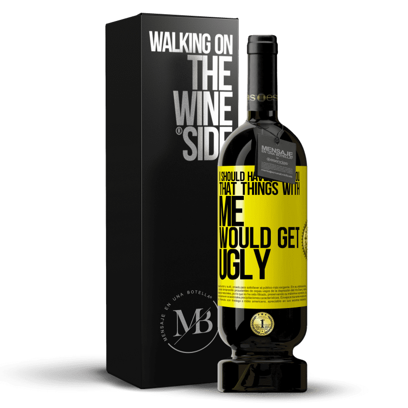 29,95 € Free Shipping | Red Wine Premium Edition MBS® Reserva I should have told you that things with me would get ugly Yellow Label. Customizable label Reserva 12 Months Harvest 2013 Tempranillo