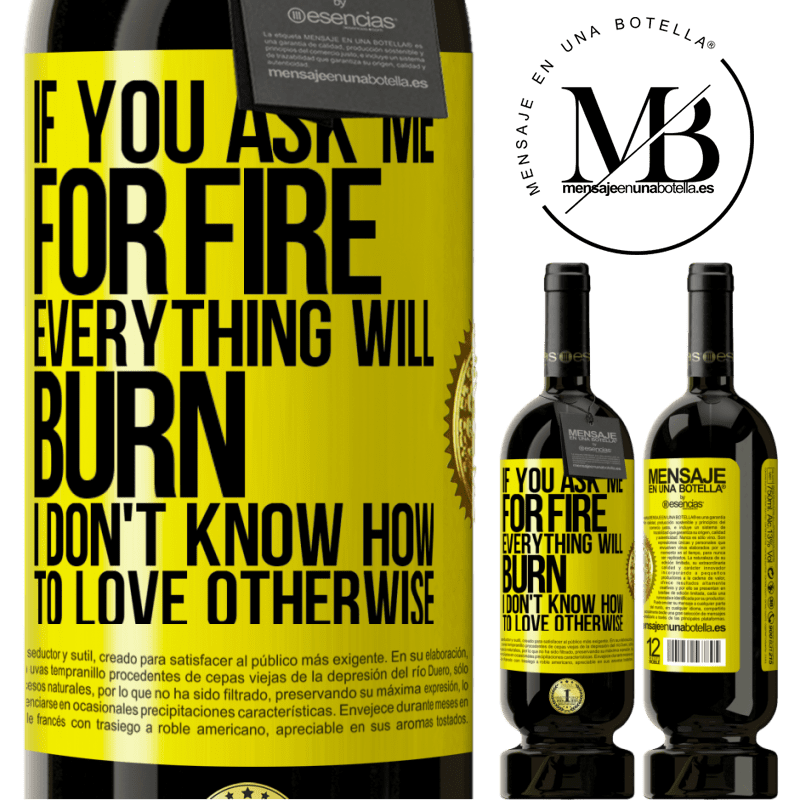 29,95 € Free Shipping | Red Wine Premium Edition MBS® Reserva If you ask me for fire, everything will burn. I don't know how to love otherwise Yellow Label. Customizable label Reserva 12 Months Harvest 2013 Tempranillo