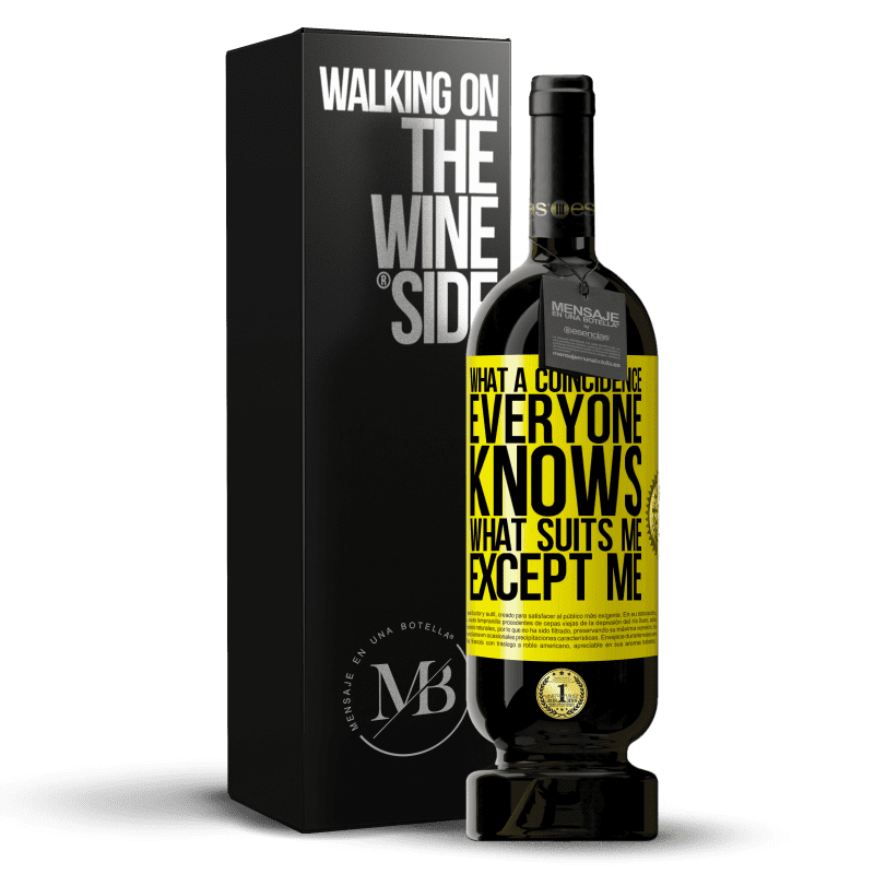 29,95 € Free Shipping | Red Wine Premium Edition MBS® Reserva What a coincidence. Everyone knows what suits me, except me Yellow Label. Customizable label Reserva 12 Months Harvest 2013 Tempranillo