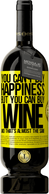 19,95 € | Red Wine Premium Edition RED MBS You can't buy happiness, but you can buy wine and that's almost the same Yellow Label. Customized label I.G.P. Vino de la Tierra de Castilla y León Aging in oak barrels 12 Months Harvest 2016 Spain Tempranillo