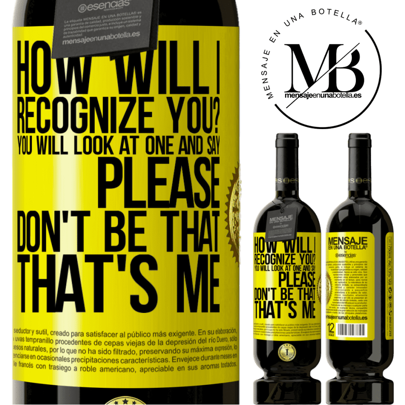 29,95 € Free Shipping | Red Wine Premium Edition MBS® Reserva How will i recognize you? You will look at one and say please, don't be that. That's me Yellow Label. Customizable label Reserva 12 Months Harvest 2013 Tempranillo