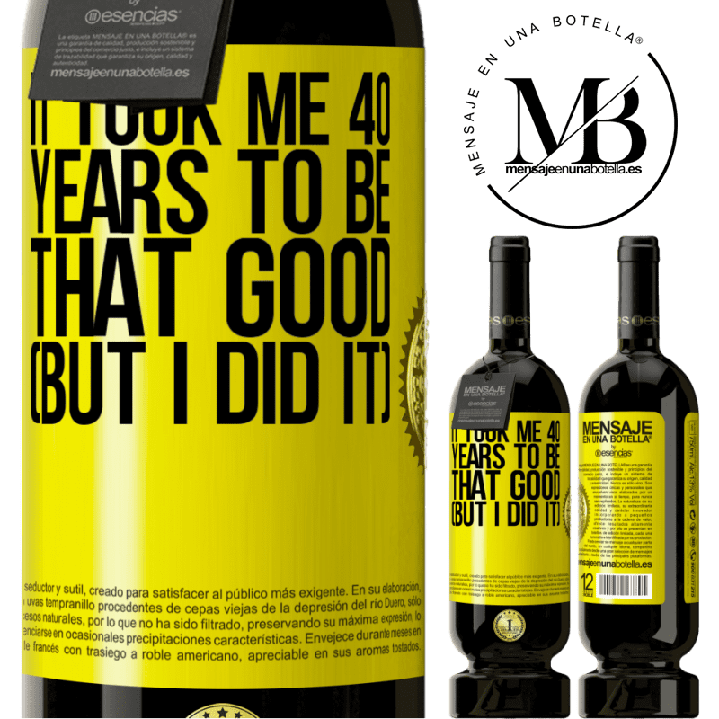 29,95 € Free Shipping   Red Wine Premium Edition MBS® Reserva It took me 40 years to be that good (But I did it) Yellow Label. Customizable label Reserva 12 Months Harvest 2013 Tempranillo