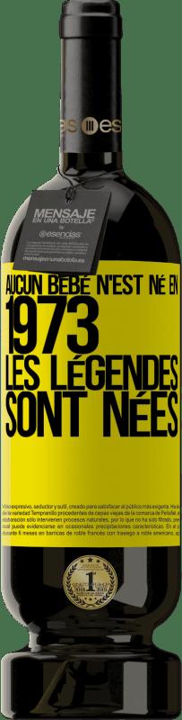 29,95 € Envoi gratuit   Vin rouge Édition Premium MBS® Reserva Aucun bébé n'est né en 1973. Les légendes sont nées Étiquette Jaune. Étiquette personnalisable Reserva 12 Mois Récolte 2013 Tempranillo