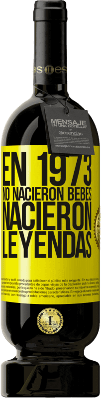29,95 € Envío gratis | Vino Tinto Edición Premium MBS® Reserva En 1973 no nacieron bebés. Nacieron leyendas Etiqueta Amarilla. Etiqueta personalizable Reserva 12 Meses Cosecha 2013 Tempranillo