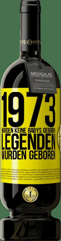 29,95 € Kostenloser Versand | Rotwein Premium Edition MBS® Reserva 1973 wurden keine Babys geboren. Legenden wurden geboren Gelbes Etikett. Anpassbares Etikett Reserva 12 Monate Ernte 2013 Tempranillo