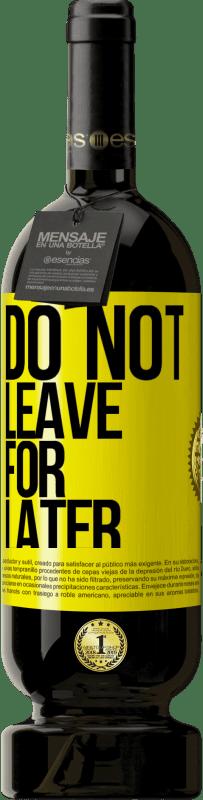 29,95 € | Red Wine Premium Edition MBS Reserva Do not leave for later Yellow Label. Customizable label I.G.P. Vino de la Tierra de Castilla y León Aging in oak barrels 12 Months Harvest 2016 Spain Tempranillo