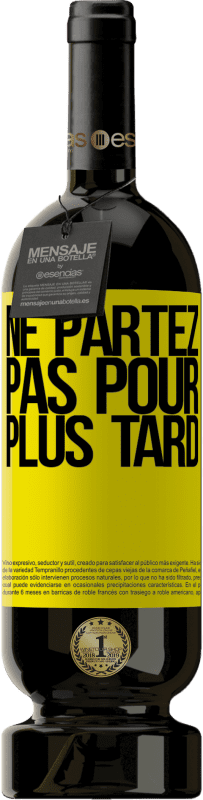 29,95 € Envoi gratuit | Vin rouge Édition Premium MBS® Reserva Ne partez pas pour plus tard Étiquette Jaune. Étiquette personnalisable Reserva 12 Mois Récolte 2013 Tempranillo