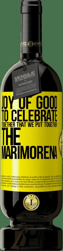 29,95 € | Red Wine Premium Edition MBS Reserva Joy of good, to celebrate together that we put together the marimorena Yellow Label. Customizable label I.G.P. Vino de la Tierra de Castilla y León Aging in oak barrels 12 Months Harvest 2013 Spain Tempranillo