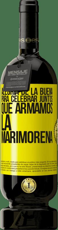 29,95 € Envío gratis   Vino Tinto Edición Premium MBS® Reserva Alegría de la buena, para celebrar juntos que armamos la marimorena Etiqueta Amarilla. Etiqueta personalizable Reserva 12 Meses Cosecha 2013 Tempranillo