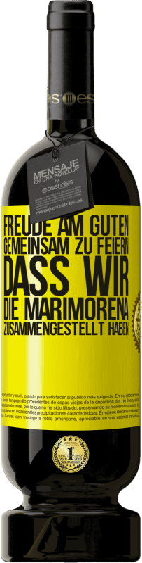 29,95 € Kostenloser Versand   Rotwein Premium Edition MBS® Reserva Freude am Guten, gemeinsam zu feiern, dass wir die Marimorena zusammengestellt haben Gelbes Etikett. Anpassbares Etikett Reserva 12 Monate Ernte 2013 Tempranillo