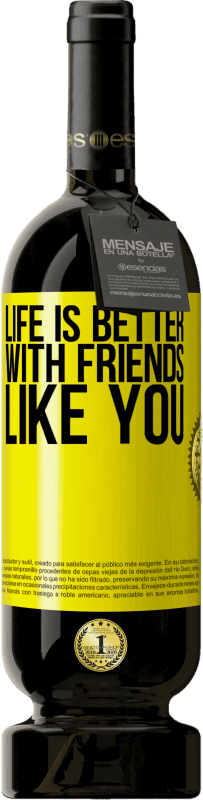 19,95 € | Red Wine Premium Edition RED MBS Life is better, with friends like you Yellow Label. Customized label I.G.P. Vino de la Tierra de Castilla y León Aging in oak barrels 12 Months Harvest 2016 Spain Tempranillo