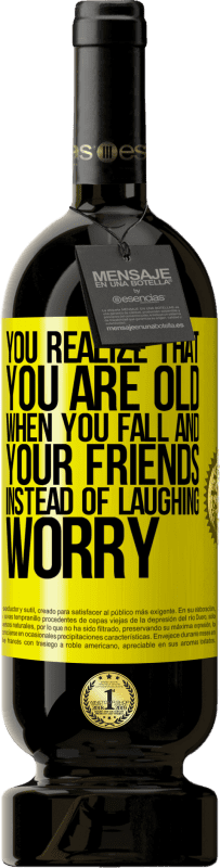 29,95 € | Red Wine Premium Edition MBS® Reserva You realize that you are old when you fall and your friends, instead of laughing, worry Yellow Label. Customizable label Reserva 12 Months Harvest 2013 Tempranillo