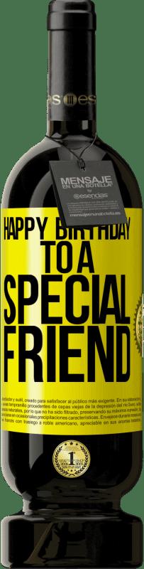 19,95 € | Red Wine Premium Edition RED MBS Happy birthday to a special friend Yellow Label. Customized label I.G.P. Vino de la Tierra de Castilla y León Aging in oak barrels 12 Months Harvest 2016 Spain Tempranillo