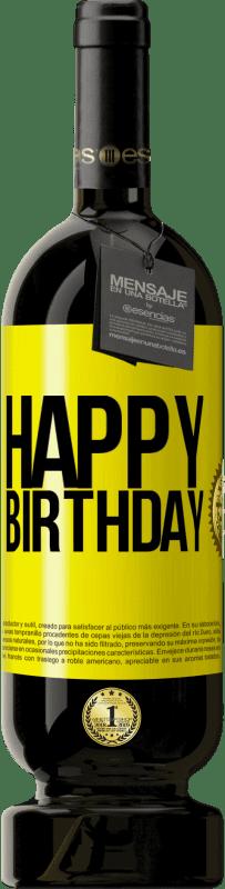 19,95 € | Red Wine Premium Edition RED MBS Happy birthday Yellow Label. Customized label I.G.P. Vino de la Tierra de Castilla y León Aging in oak barrels 12 Months Harvest 2016 Spain Tempranillo